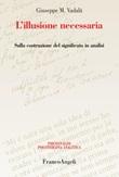 L' illusione necessaria. Sulla costruzione del significato in analisi Ebook di  Giuseppe Vadalà