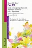 Fare TFC. Guida pratica per i professionisti alla Terapia Focalizzata sulla Compassione Ebook di  Russel L. Kolts