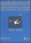 Calciatori. Enciclopedia Panini del calcio italiano 1960-2004. Con Indice. Vol. 10: 2002-2004
