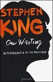 On writing. Autobiografia di un mestiere Libro di  Stephen King