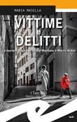 Vittime e delitti. La nuova indagine di Teresa Maritano e Marco Ardini Ebook di  Maria Masella, Maria Masella