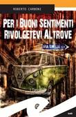 Per i buoni sentimenti rivolgetevi altrove Ebook di  Roberto Carboni, Roberto Carboni