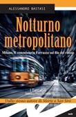 Notturno metropolitano. Milano, il commissario Ferrazza sul filo del rasoio Ebook di  Alessandro Bastasi, Alessandro Bastasi