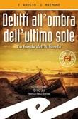 Delitti all'ombra dell'ultimo sole. La banda dell'Albarola Libro di  Erica Arosio, Giorgio Maimone