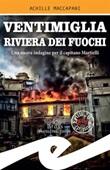 Ventimiglia riviera dei fuochi. Una nuova indagine per il capitano Martielli Ebook di  Achille Maccapani, Achille Maccapani