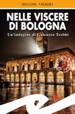 Nelle viscere di Bologna. Un'indagine di Galeazzo Trebbi Libro di  Massimo Fagnoni