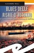 Blues delle risaie d'autunno. Il nuovo caso dell'agenzia Sambuco & Dell'Oro Libro di  Alessandro Reali