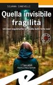 Quella invisibile fragilità Libro di  Silvana Canevelli
