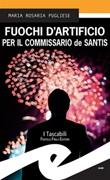 Fuochi d'artificio per il commissario de Santis Ebook di  Maria Rosaria Pugliese, Maria Rosaria Pugliese