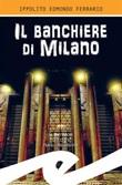 Il banchiere di Milano Ebook di  Ippolito Edmondo Ferrario, Ippolito Edmondo Ferrario