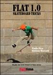 Flat 1.0. Skateboard tricks. Studio dei trick lineari in fase aerea Ebook di  Paolo Pica, Paolo Pica, Simone Marcelli, Simone Marcelli