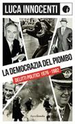 La democrazia del piombo. Delitti politici 1976-82 Libro di  Luca Innocenti