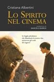 Lo spirito nel cinema. Le saghe più famose che illuminano la nostra vita, attraverso gli occhi dei ragazzi Libro di  Cristiana Albertini