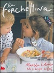 La forchettina. Cucinare con i bambini per tutta la famiglia Libro di  Miralda Colombo