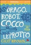 Drago, robot, coccoleprotto Libro di  Calef Brown