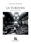 La tubifera. Frammenti di memoria Libro di  Fausto Figone