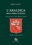 L'araldica nella Chiesa cattolica. Alla luce della legislazione canonica. Origini, usi, legislazione Libro di  Roberto Vannucci