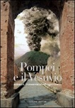 Pompei e il Vesuvio. Scienza, conoscenza ed esperienza. Ediz. illustrata