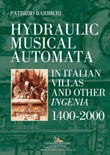 Hydraulic musical automata in Italian villas and other ingenia. 1400-2000. Ediz. illustrata Libro di  Patrizio Barbieri