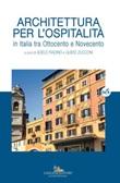Architettura per l'ospitalità. In Italia tra Ottocento e Novecento Libro di