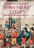 Roma sei na' favola. Poesie romanesche e... Libro di  Marcello De Iorio