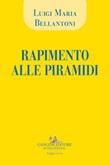 Rapimento alle piramidi Libro di  Luigi Maria Bellantoni