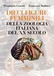 Dieci figure femminili della zoologia italiana del XX secolo Libro di  Francesco Bubbico, Pierangelo Crucitti
