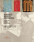 Alberto Mario Soldatini. Aviatore, artista, architetto. Un protagonista ritrovato dell'Italia degli anni '50 Libro di