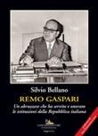Remo Gaspari. Un abruzzese che ha servito e onorato le istituzioni della Repubblica Italiana Libro di  Silvio Bellano