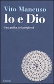 Io e Dio. Una guida dei perplessi Libro di  Vito Mancuso