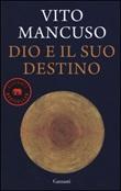 Dio e il suo destino Libro di  Vito Mancuso