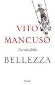 La via della bellezza Libro di  Vito Mancuso
