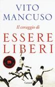 Il coraggio di essere liberi Libro di  Vito Mancuso