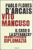 Il caso o la speranza? Un dibattito senza diplomazia Libro di  Paolo Flores D'Arcais, Vito Mancuso