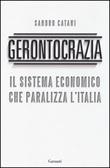 Gerontocrazia. Il sistema economico che paralizza l'Italia Libro di  Sandro Catani