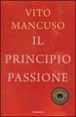 Il principio passione Libro di  Vito Mancuso
