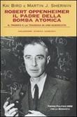 Robert Oppenheimer, il padre della bomba atomica. Il trionfo e la tragedia di uno scienziato Libro di  Kai Bird, Martin J. Sherwin