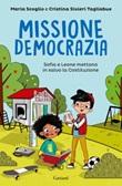 Missione democrazia. Sofia e Leone mettono in salvo la Costituzione Ebook di  Maria Scoglio, Cristina Sivieri Tagliabue