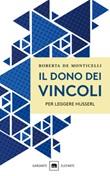 Il dono dei vincoli. Per leggere Husserl Ebook di  Roberta De Monticelli