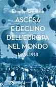 Ascesa e declino dell'Europa nel mondo. 1898-1918 Ebook di  Emilio Gentile