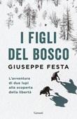 I figli del bosco. L'avventura di due lupi alla scoperta della libertà Ebook di  Giuseppe Festa