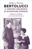 Il nostro desiderio di diventare rondini. Poesie e lettere Ebook di  Attilio Bertolucci, Ninetta Bertolucci
