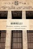 Resistere, resistere, resistere Ebook di  Francesco Saverio Borrelli