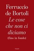 Le cose che non ci diciamo (fino in fondo) Libro di  Ferruccio De Bortoli