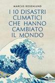 I 10 disastri climatici che hanno cambiato il mondo Ebook di  Marcus Rosenlund
