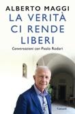 La verità ci rende liberi. Conversazioni con Paolo Rodari Ebook di  Alberto Maggi, Paolo Rodari