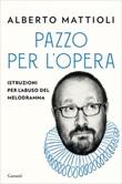 Pazzo per l'opera. Istruzioni per l'abuso del melodramma Ebook di  Alberto Mattioli