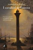 I cavalieri di Venezia Ebook di  Antonella Favaro, Antonella Favaro
