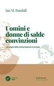 Uomini e donne di salde convinzioni. Le origini delle chiese Battiste in Europa Libro di  Ian M. Randall