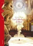 La cattedrale di Bari. Tra luce cielo e terra Libro di  Michele Cassano